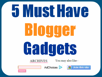 5 must have blogger gadgets