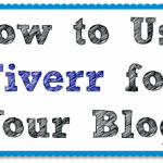 How to Use Fiverr for Your Blog