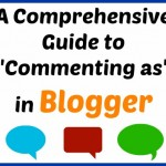 "A Comprehensive Guide to ""Commenting as"" in Blogger"