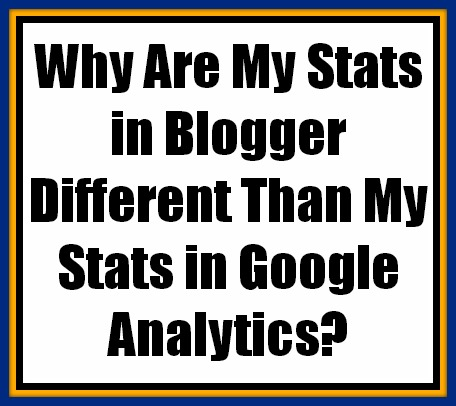 why are my stats in blogger different than my stats in google analytics