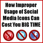 Improper Use of Social Media Icons Can Cost You BIG TIME