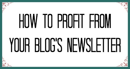 how to profit from your blog's newsletter