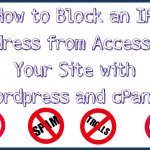 Wordpress Users with cPanel — How to Block a Single IP Address from Accessing Your Site