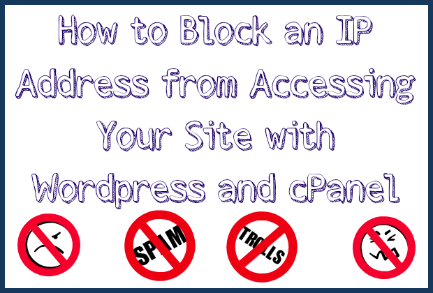 how to block an ip address from accessing your site with wordpress and cpanel