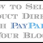 How to Sell a Product Directly with Paypal Through Your Blog