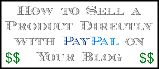 how to sell a product directly with Paypal on your blog