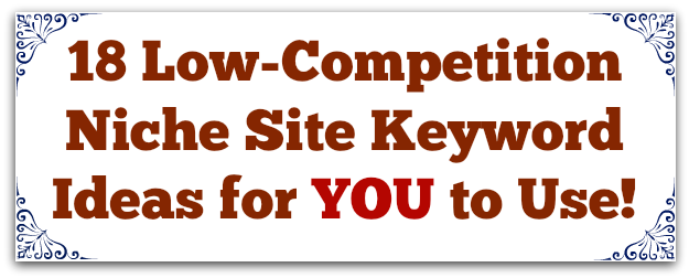 18 low competition niche site keyword ideas for your to use