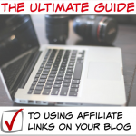 The Ultimate Guide to Using Affiliate Links on Your Blog