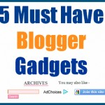 5 Must Have Basic Blogger Gadgets
