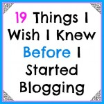 19 Things I Wish I Knew When I Started Blogging
