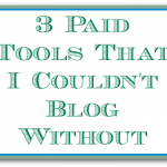 3 PAID Blogging Tools that I Use Every Day —  I Wouldn't Blog Without #3!
