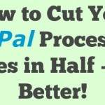 How to Cut Your Paypal Processing Fees in Half or Even Better!